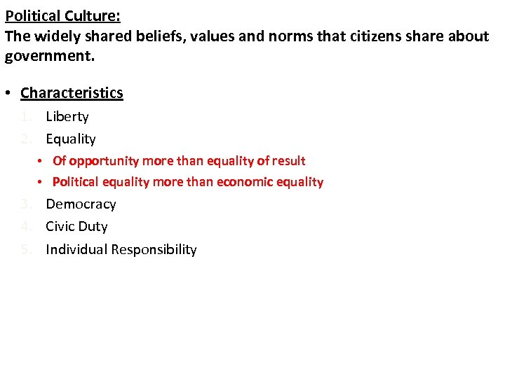 Political Culture: The widely shared beliefs, values and norms that citizens share about government.