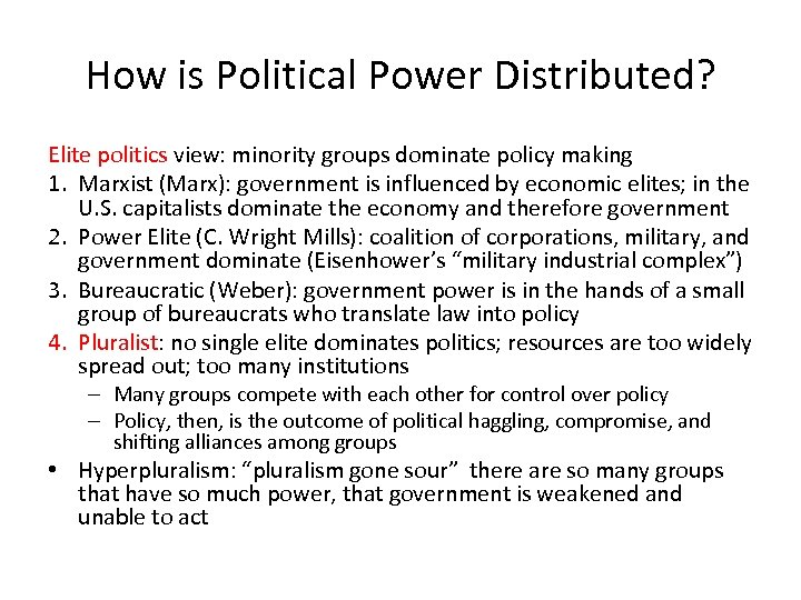 How is Political Power Distributed? Elite politics view: minority groups dominate policy making 1.