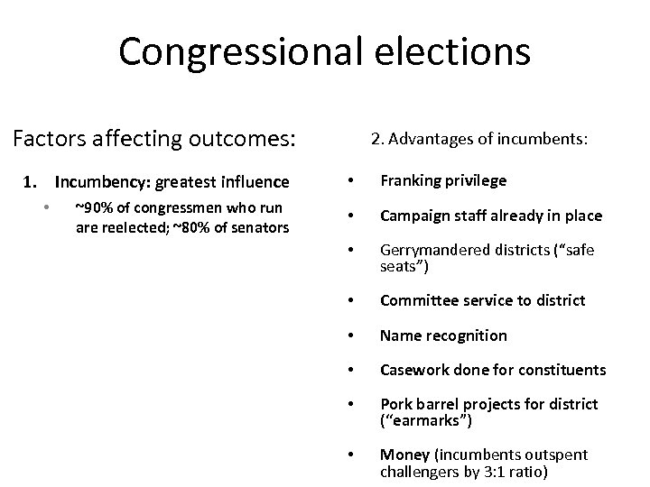 Congressional elections Factors affecting outcomes: 2. Advantages of incumbents: 1. Incumbency: greatest influence •