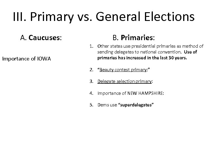 III. Primary vs. General Elections A. Caucuses: Importance of IOWA B. Primaries: 1. Other