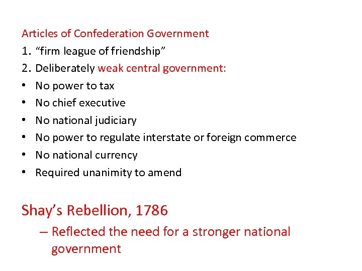 """Articles of Confederation Government 1. """"firm league of friendship"""" 2. Deliberately weak central government:"""