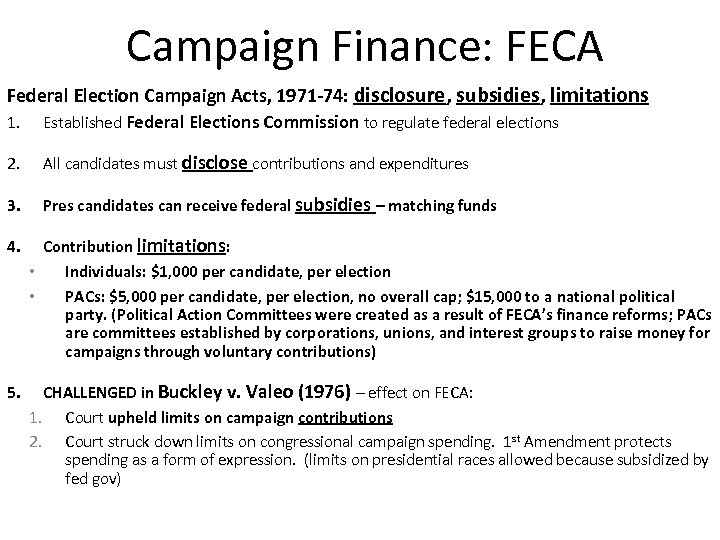 Campaign Finance: FECA Federal Election Campaign Acts, 1971 -74: disclosure, subsidies, limitations 1. Established