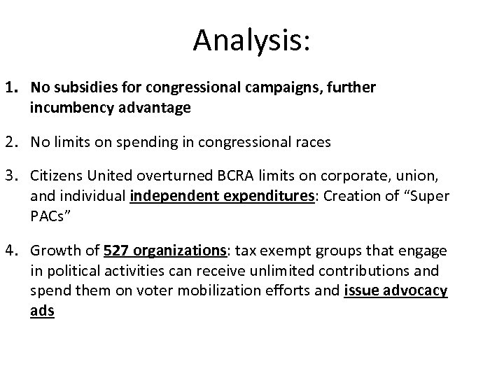 Analysis: 1. No subsidies for congressional campaigns, further incumbency advantage 2. No limits on