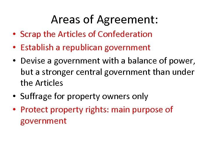 Areas of Agreement: • Scrap the Articles of Confederation • Establish a republican government