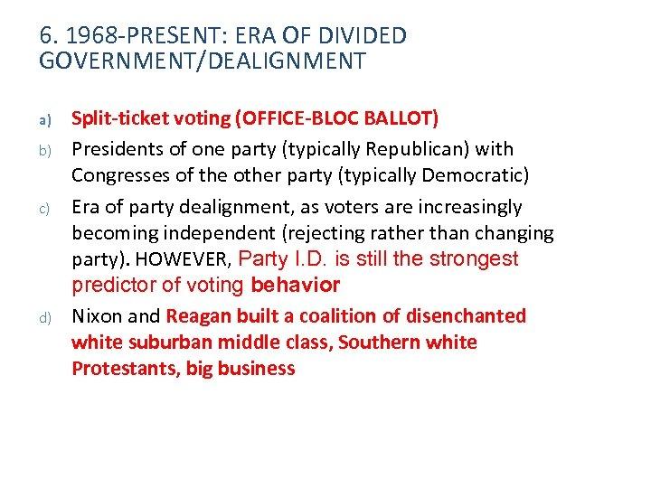 6. 1968 -PRESENT: ERA OF DIVIDED GOVERNMENT/DEALIGNMENT a) b) c) d) Split-ticket voting (OFFICE-BLOC
