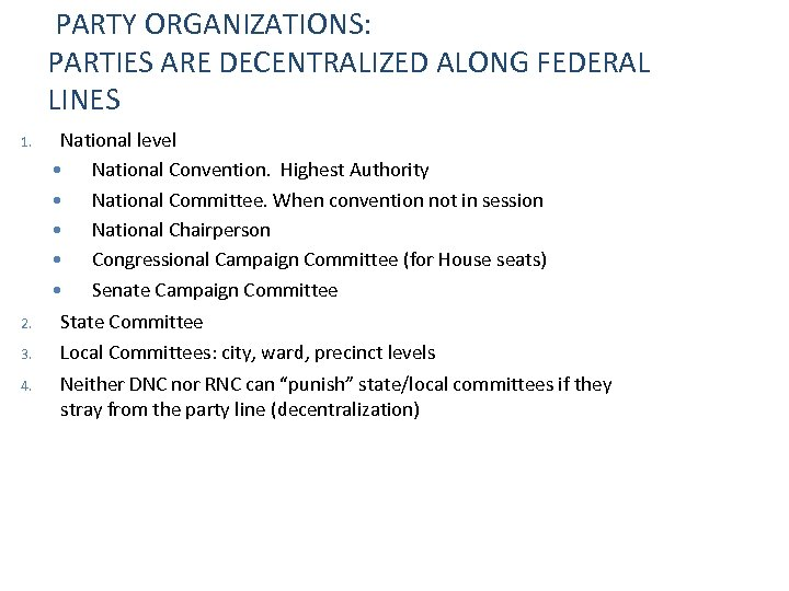 PARTY ORGANIZATIONS: PARTIES ARE DECENTRALIZED ALONG FEDERAL LINES 1. National level National Convention. Highest
