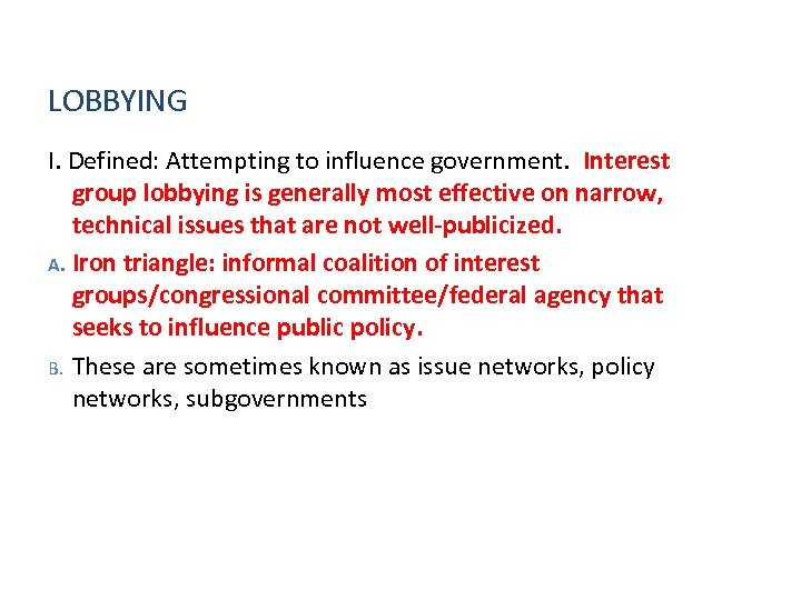 LOBBYING I. Defined: Attempting to influence government. Interest group lobbying is generally most effective