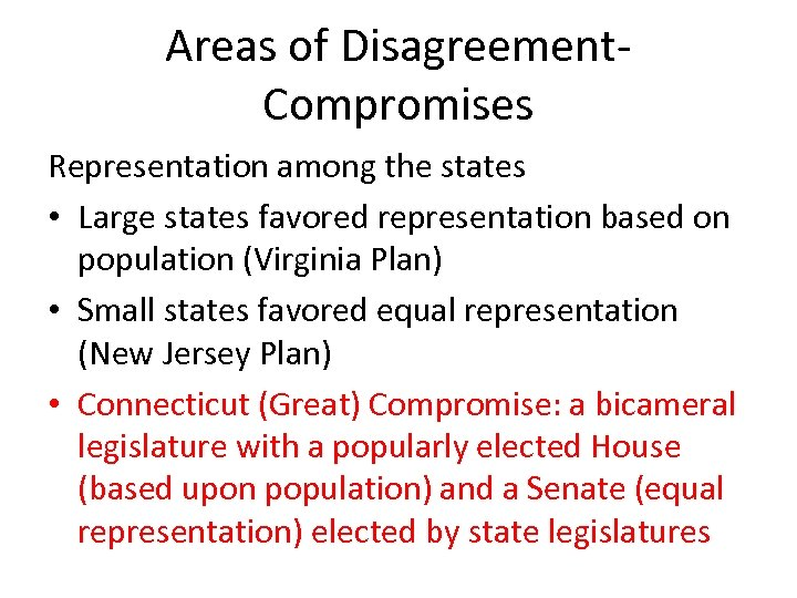 Areas of Disagreement. Compromises Representation among the states • Large states favored representation based