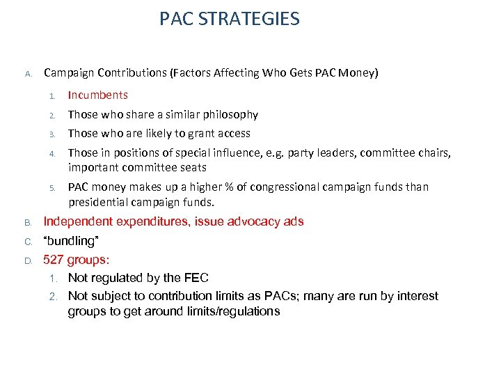 PAC STRATEGIES A. Campaign Contributions (Factors Affecting Who Gets PAC Money) 1. Incumbents 2.