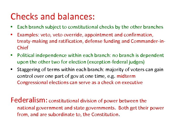 Checks and balances: • Each branch subject to constitutional checks by the other branches