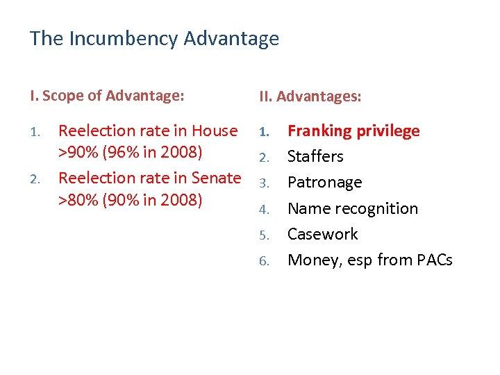 The Incumbency Advantage I. Scope of Advantage: 1. 2. Reelection rate in House >90%