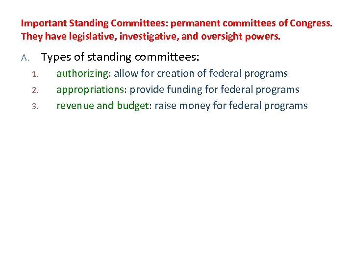 Important Standing Committees: permanent committees of Congress. They have legislative, investigative, and oversight powers.