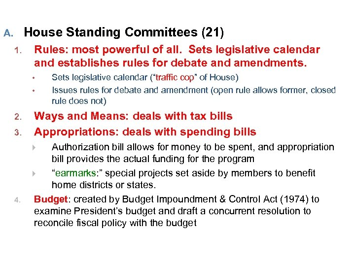 House Standing Committees (21) A. 1. Rules: most powerful of all. Sets legislative calendar