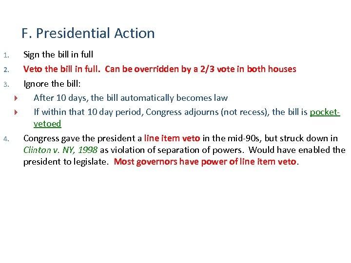 F. Presidential Action 1. Sign the bill in full 2. Veto the bill in