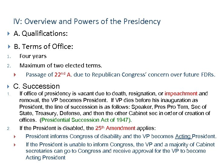 IV: Overview and Powers of the Presidency A. Qualifications: B. Terms of Office: 1.