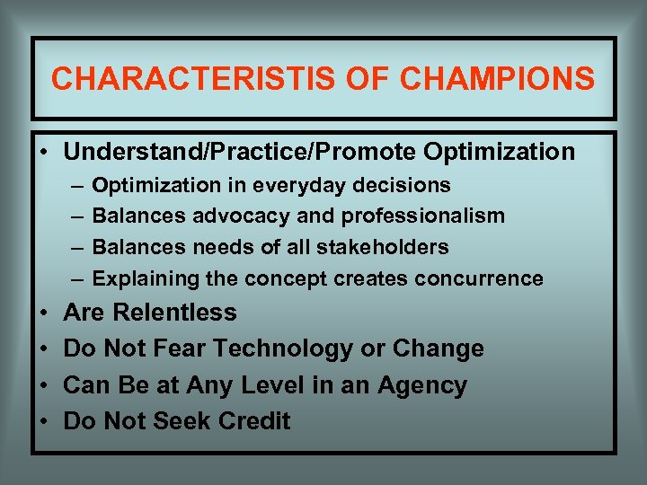 CHARACTERISTIS OF CHAMPIONS • Understand/Practice/Promote Optimization – – • • Optimization in everyday decisions
