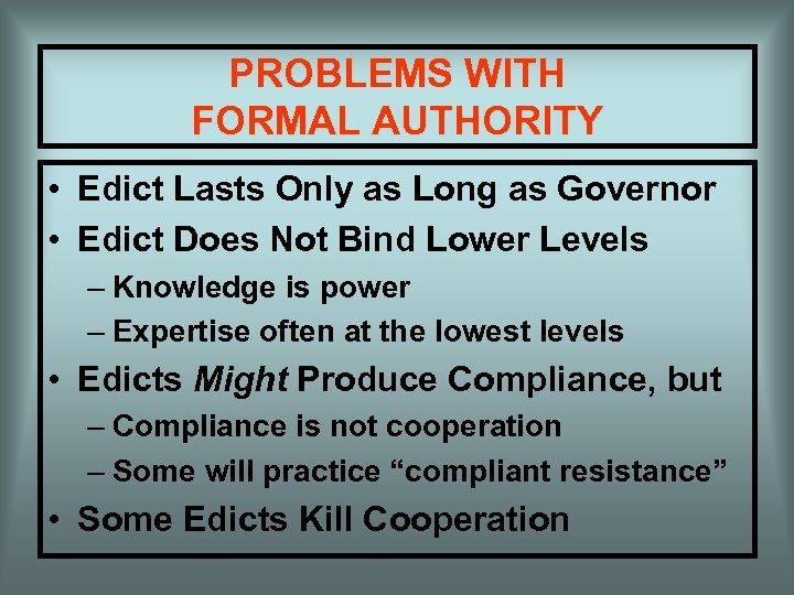 PROBLEMS WITH FORMAL AUTHORITY • Edict Lasts Only as Long as Governor • Edict