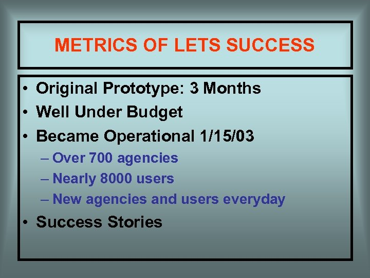 METRICS OF LETS SUCCESS • Original Prototype: 3 Months • Well Under Budget •