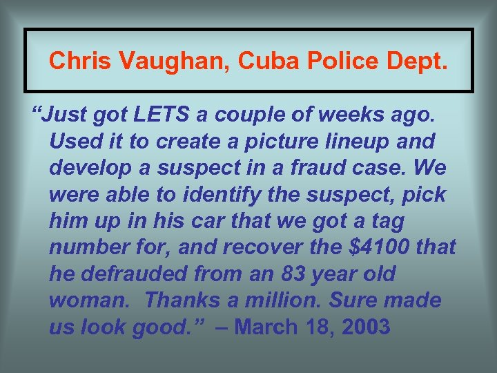 "Chris Vaughan, Cuba Police Dept. ""Just got LETS a couple of weeks ago. Used"