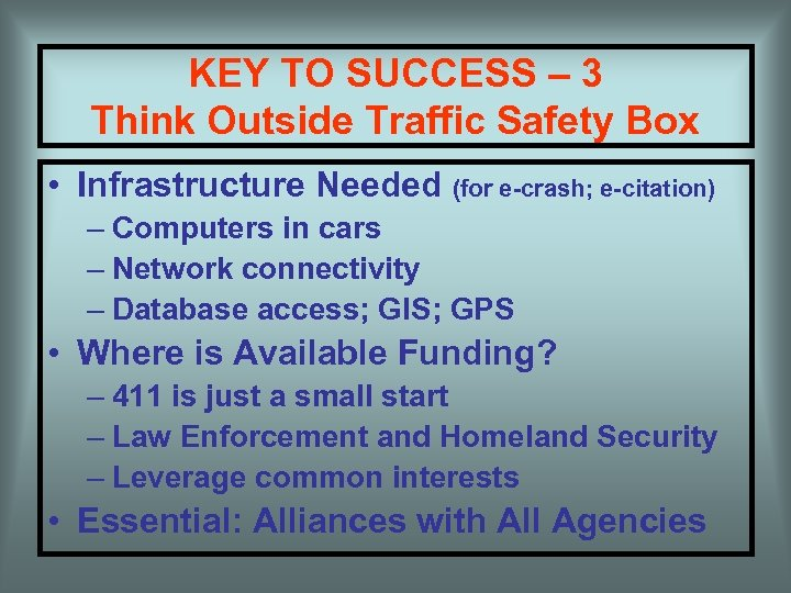 KEY TO SUCCESS – 3 Think Outside Traffic Safety Box • Infrastructure Needed (for