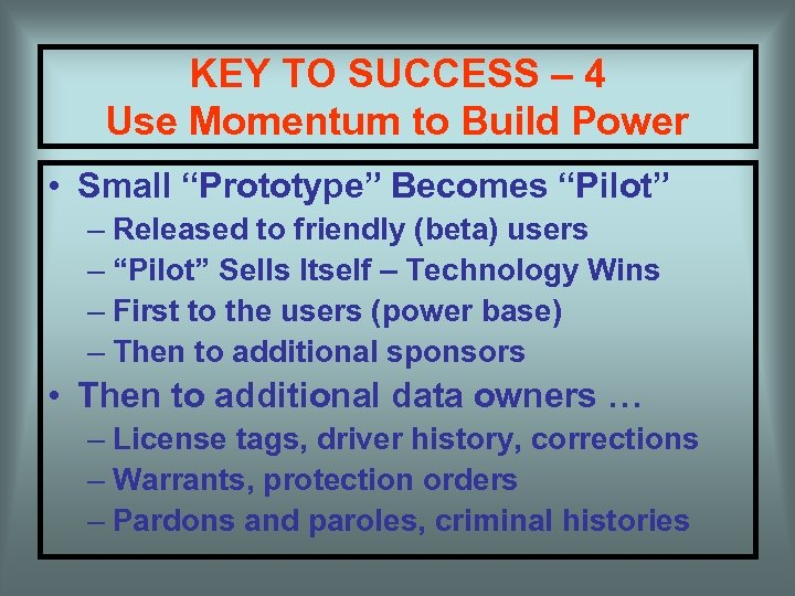 "KEY TO SUCCESS – 4 Use Momentum to Build Power • Small ""Prototype"" Becomes"