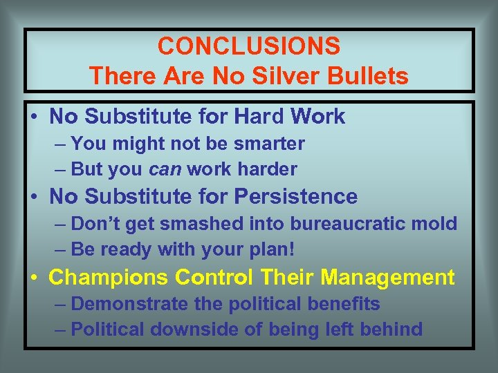 CONCLUSIONS There Are No Silver Bullets • No Substitute for Hard Work – You