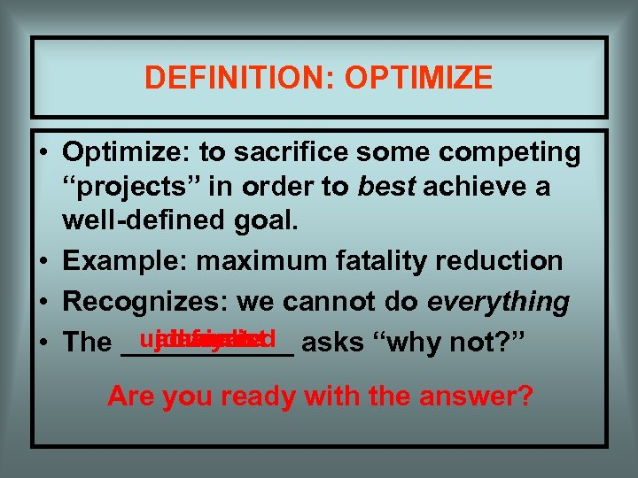 "DEFINITION: OPTIMIZE • Optimize: to sacrifice some competing ""projects"" in order to best achieve"