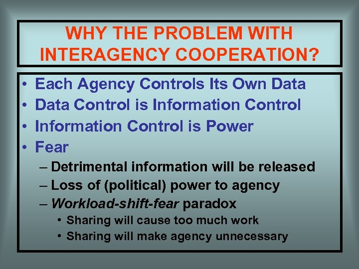 WHY THE PROBLEM WITH INTERAGENCY COOPERATION? • • Each Agency Controls Its Own Data