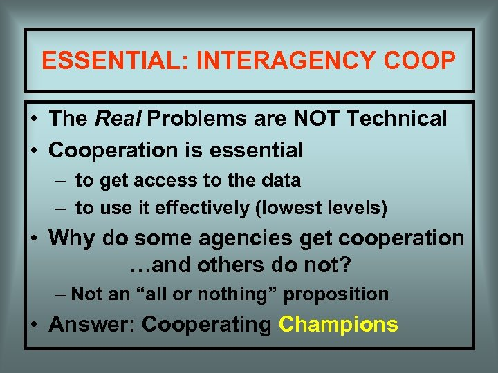 ESSENTIAL: INTERAGENCY COOP • The Real Problems are NOT Technical • Cooperation is essential
