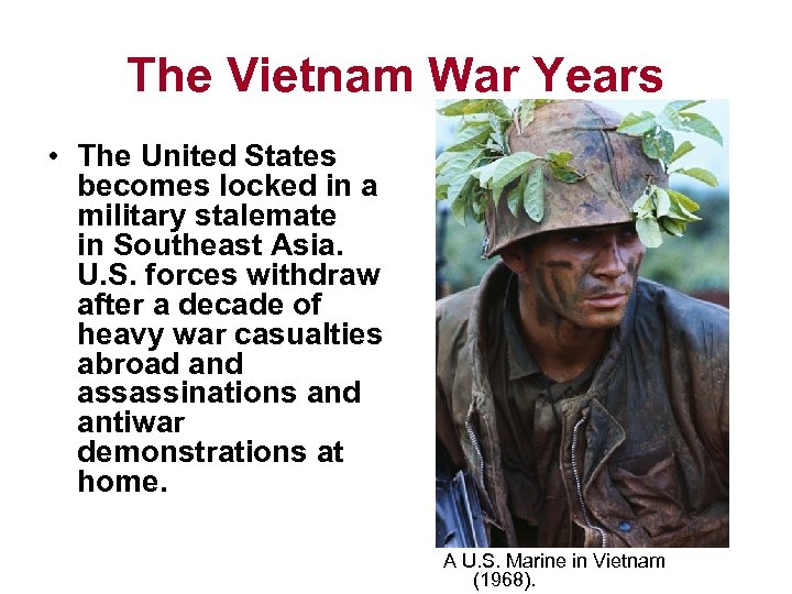 The Vietnam War Years • The United States becomes locked in a military stalemate
