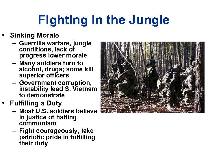 Fighting in the Jungle • Sinking Morale – Guerrilla warfare, jungle conditions, lack of