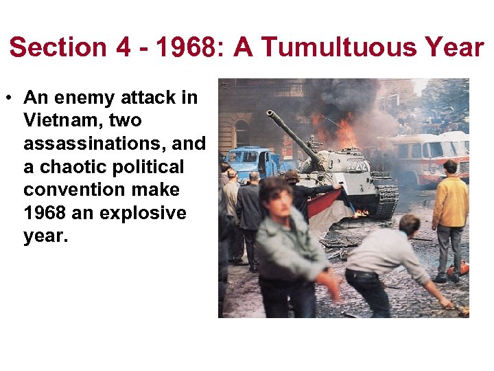 Section 4 - 1968: A Tumultuous Year • An enemy attack in Vietnam, two
