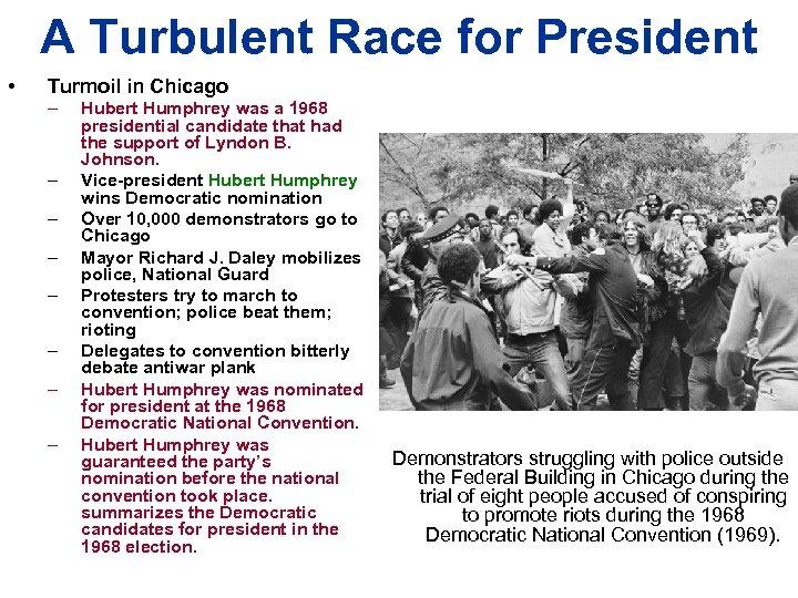 A Turbulent Race for President • Turmoil in Chicago – – – – Hubert