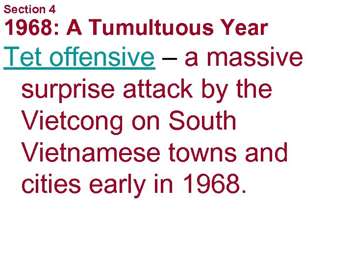 Section 4 1968: A Tumultuous Year Tet offensive – a massive surprise attack by