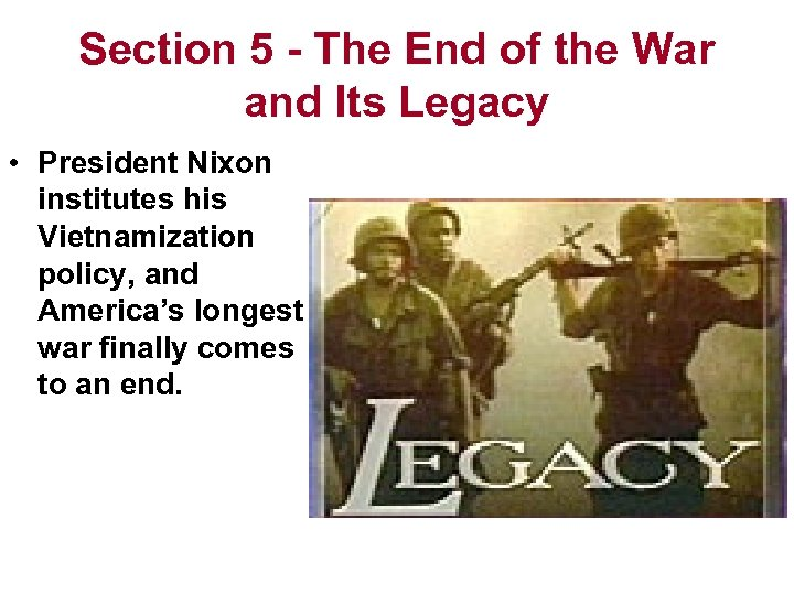 Section 5 - The End of the War and Its Legacy • President Nixon