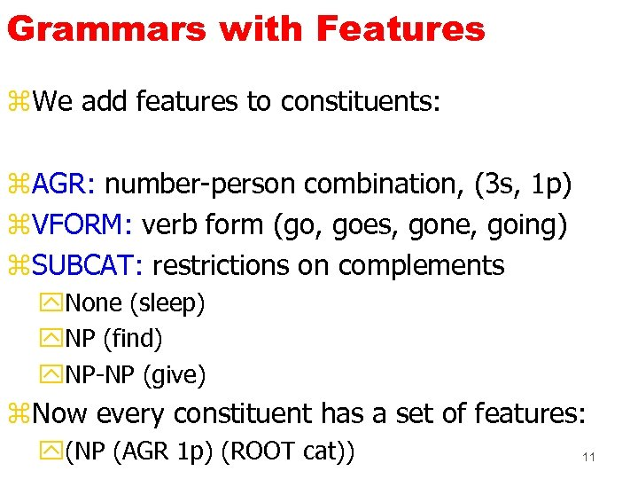 Grammars with Features z. We add features to constituents: z. AGR: number-person combination, (3