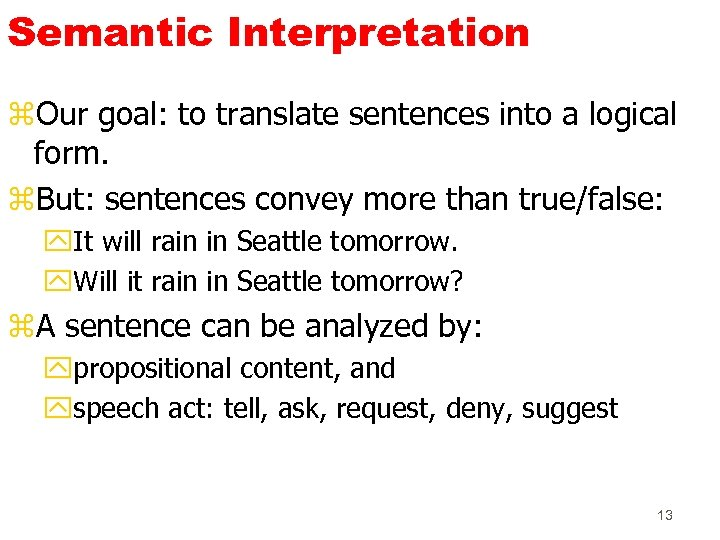 Semantic Interpretation z. Our goal: to translate sentences into a logical form. z. But: