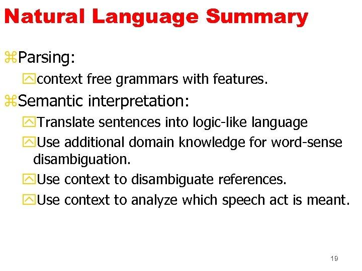 Natural Language Summary z. Parsing: ycontext free grammars with features. z. Semantic interpretation: y.