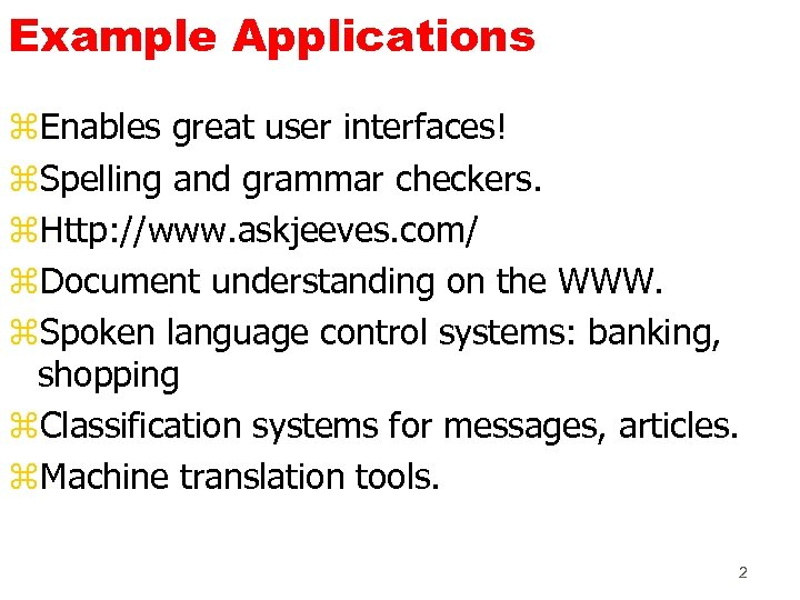 Example Applications z. Enables great user interfaces! z. Spelling and grammar checkers. z. Http: