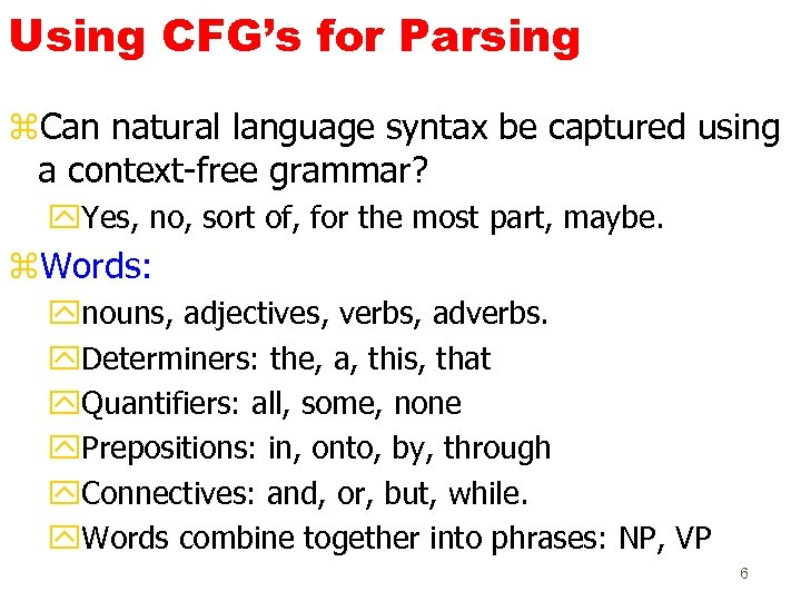 Using CFG's for Parsing z. Can natural language syntax be captured using a context-free