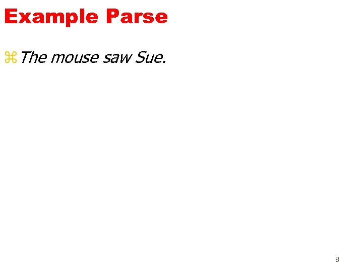 Example Parse z. The mouse saw Sue. 8