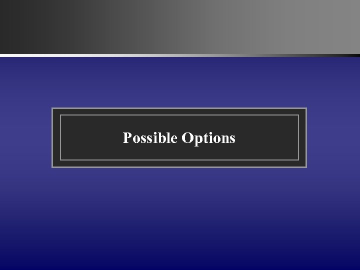 Possible Options