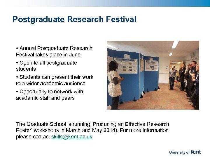 Postgraduate Research Festival • Annual Postgraduate Research Festival takes place in June • Open