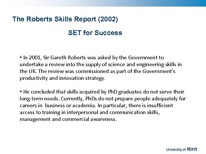 The Roberts Skills Report (2002) SET for Success • In 2001, Sir Gareth Roberts