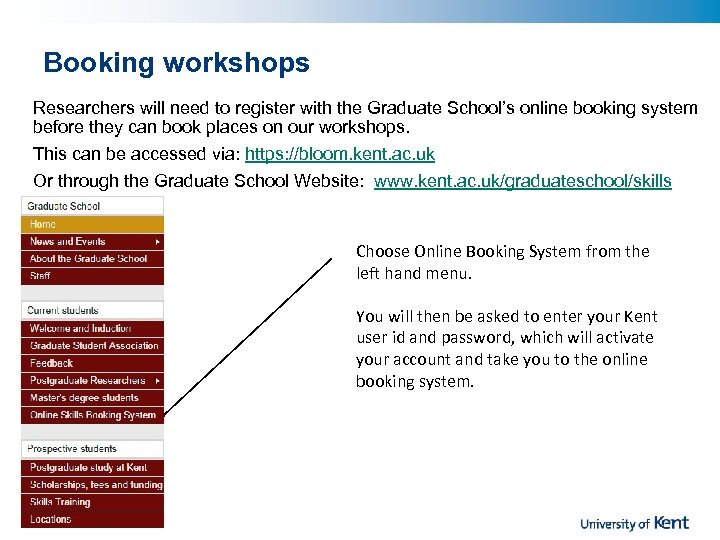 Booking workshops Researchers will need to register with the Graduate School's online booking system