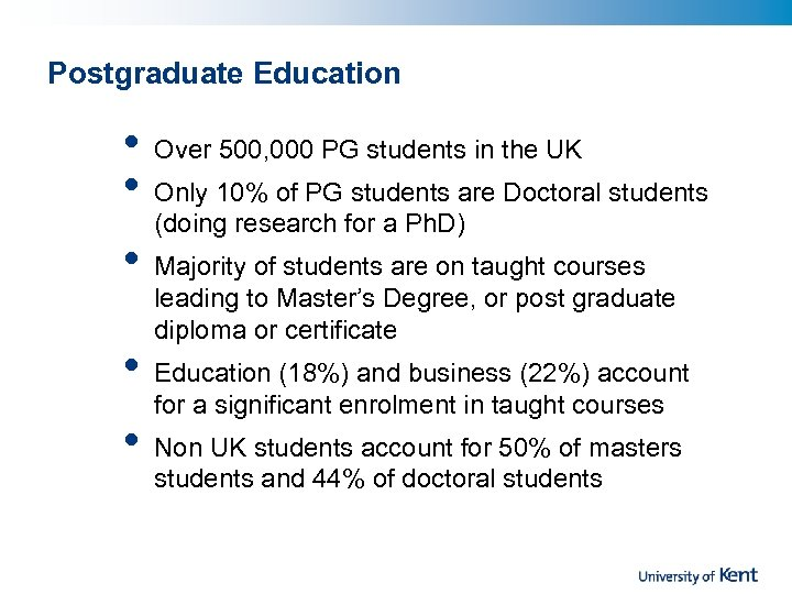 Postgraduate Education • • • Over 500, 000 PG students in the UK Only