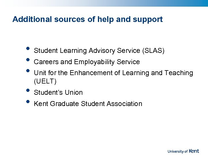 Additional sources of help and support • • • Student Learning Advisory Service (SLAS)