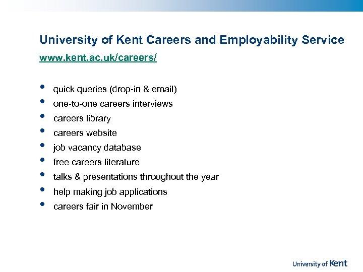 University of Kent Careers and Employability Service www. kent. ac. uk/careers/ • • •