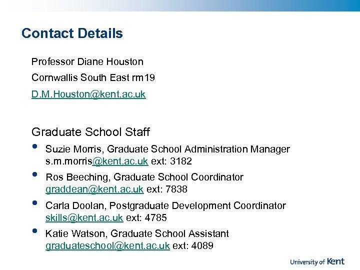 Contact Details Professor Diane Houston Cornwallis South East rm 19 D. M. Houston@kent. ac.