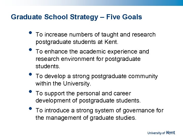 Graduate School Strategy – Five Goals • • • To increase numbers of taught